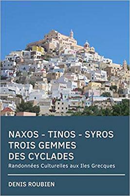 Naxos - Tinos - Syros. Trois Gemmes des Cyclades: Randonnées Culturelles aux Iles Grecques